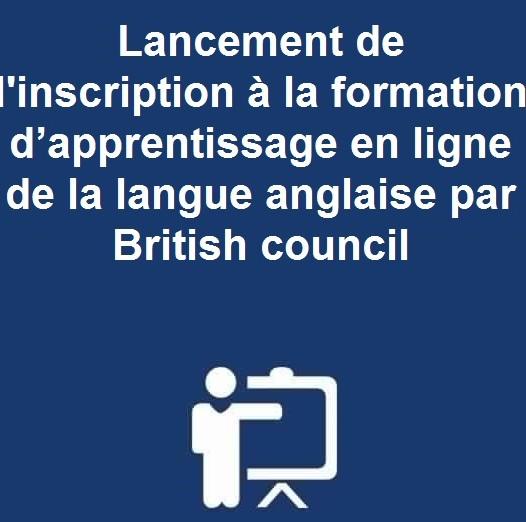 Lancement de l'inscription à la formation d'apprentissage en ligne de la langue anglaise par British council