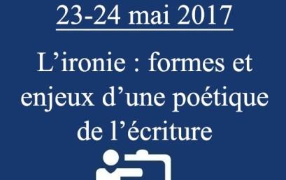 Journées doctorales 23-24 mai 2017  L'ironie : formes et enjeux d'une poétique de l'écriture