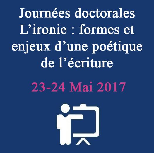 Journées doctorales – L'ironie : formes et enjeux d'une poétique de l'écriture  23-24 Mai 2017