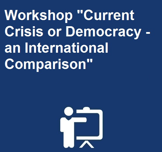 Workshop « Current Crisis or Democracy – an International Comparison »