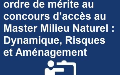 Liste des admis par ordre de mérite au concours d'accès au Master Milieu Naturel : Dynamique, Risques et Aménagement