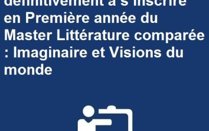 Liste des candidats admis définitivement à s'inscrire en Première année du Master Littérature comparée : Imaginaire et Visions du monde