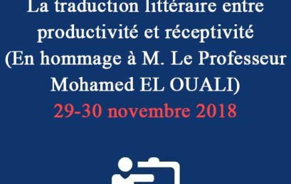 Colloque international   La traduction littéraire entre productivité et réceptivité  (En hommage à M. Le Professeur Mohamed EL OUALI) 29-30 novembre 2018