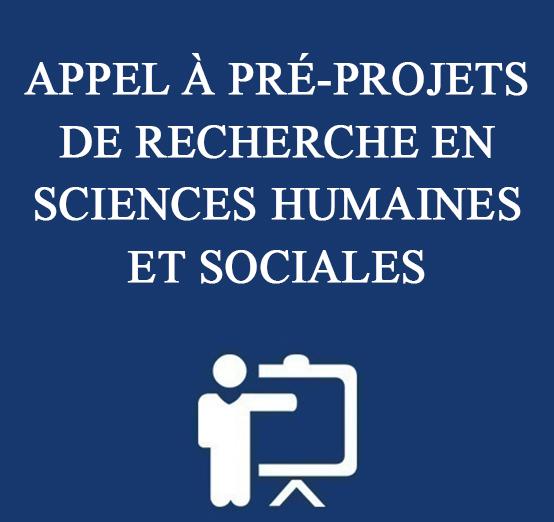 APPEL À PRÉ-PROJETS DE RECHERCHE EN SCIENCES HUMAINES ET SOCIALES