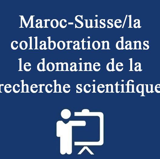 Maroc-Suisse/la collaboration dans le domaine de la recherche scientifique