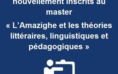 Avis aux étudiants nouvellement inscrits au master « L'Amazighe et les théories littéraires, linguistiques et pédagogiques »