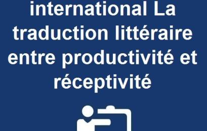 Colloque international La traduction littéraire entre productivité et réceptivité