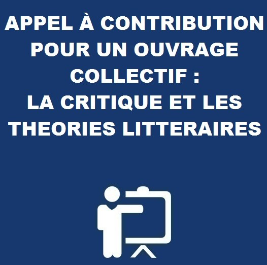 APPEL À CONTRIBUTION POUR UN OUVRAGE COLLECTIF : LA CRITIQUE ET LES THEORIES LITTERAIRES