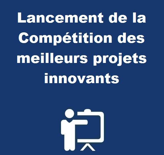 Lancement de la Compétition des meilleurs projets innovants