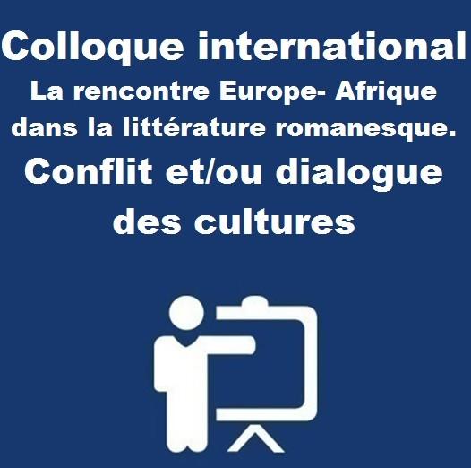 Colloque international La rencontre Europe- Afrique dans la littérature romanesque. Conflit et/ou dialogue des cultures