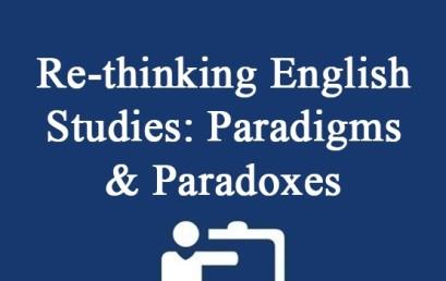 Re-thinking English Studies: Paradigms & Paradoxes