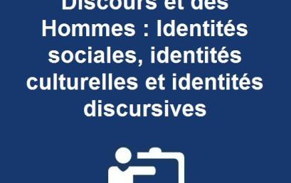 Journées d'études  Des Discours et des Hommes : Identités sociales, identités culturelles et identités discursives